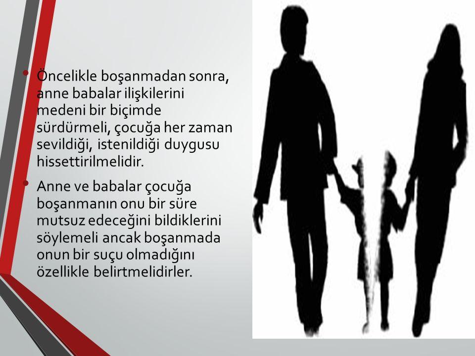 Öncelikle boşanmadan sonra, anne babalar ilişkilerini medeni bir biçimde sürdürmeli, çocuğa her zaman sevildiği, istenildiği duygusu hissettirilmelidir.