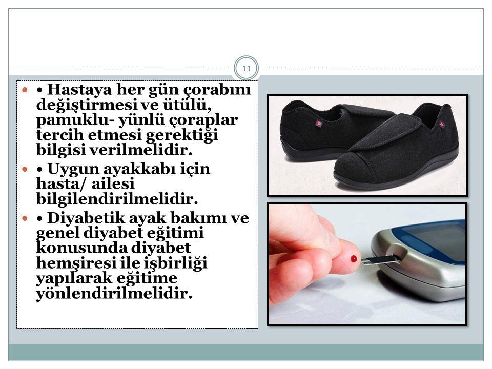 • Hastaya her gün çorabını değiştirmesi ve ütülü, pamuklu- yünlü çoraplar tercih etmesi gerektiği bilgisi verilmelidir.