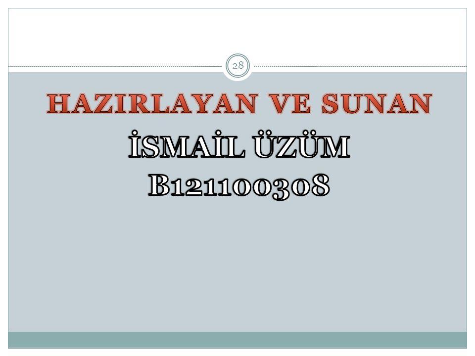 HAZIRLAYAN VE SUNAN İSMAİL ÜZÜM B121100308