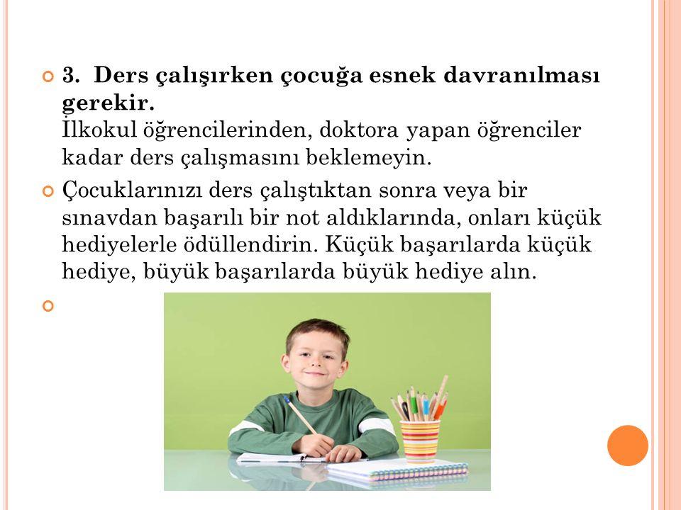 3. Ders çalışırken çocuğa esnek davranılması gerekir