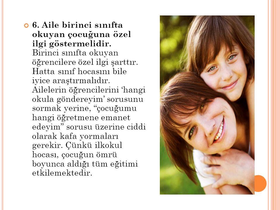 6. Aile birinci sınıfta okuyan çocuğuna özel ilgi göstermelidir