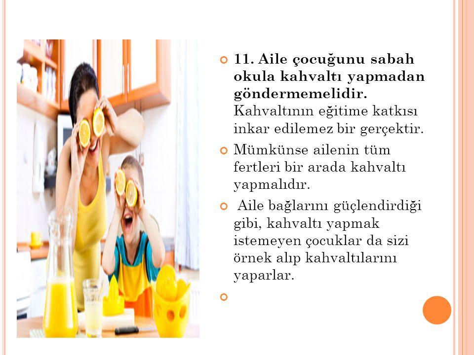 11. Aile çocuğunu sabah okula kahvaltı yapmadan göndermemelidir