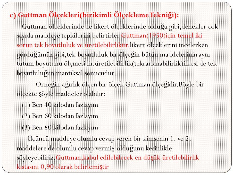 c) Guttman Ölçekleri(birikimli Ölçekleme Tekniği):
