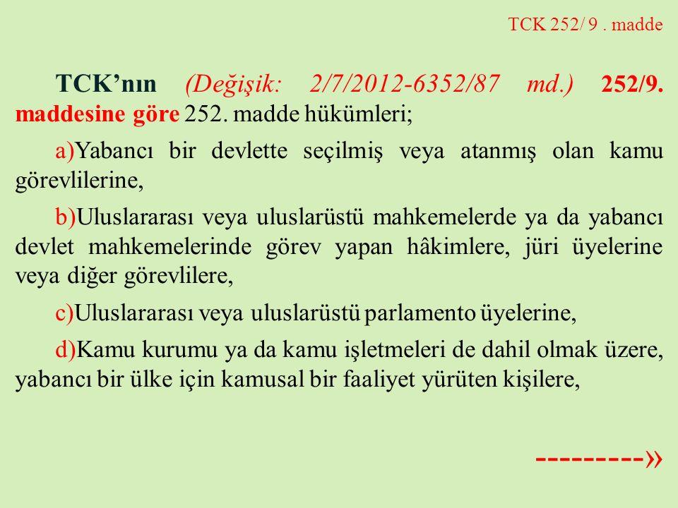 TCK 252/ 9 . madde TCK'nın (Değişik: 2/7/2012-6352/87 md.) 252/9. maddesine göre 252. madde hükümleri;