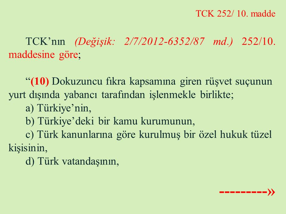 TCK 252/ 10. madde TCK'nın (Değişik: 2/7/2012-6352/87 md.) 252/10. maddesine göre;