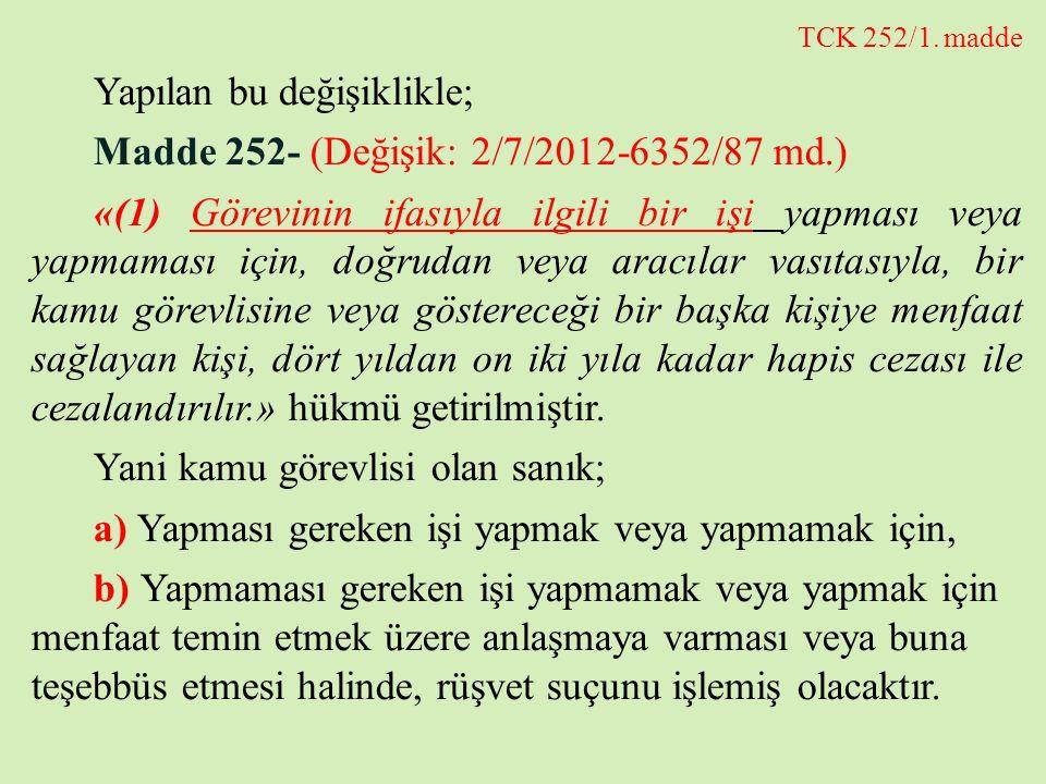 Yapılan bu değişiklikle; Madde 252- (Değişik: 2/7/2012-6352/87 md.)