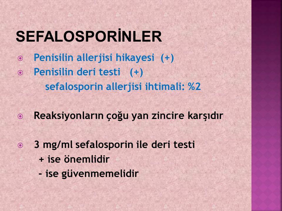 SEFALOSPORİNLER Penisilin allerjisi hikayesi (+)