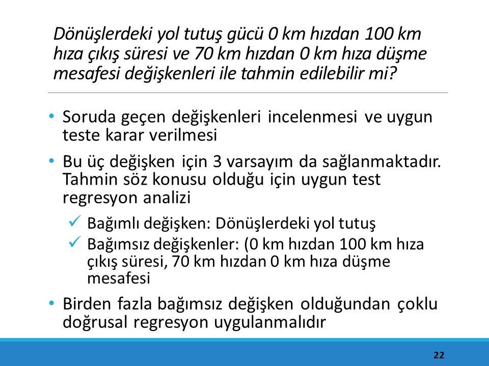 Dönüşlerdeki yol tutuş gücü 0 km hızdan 100 km hıza çıkış süresi ve 70 km hızdan 0 km hıza düşme mesafesi değişkenleri ile tahmin edilebilir mi