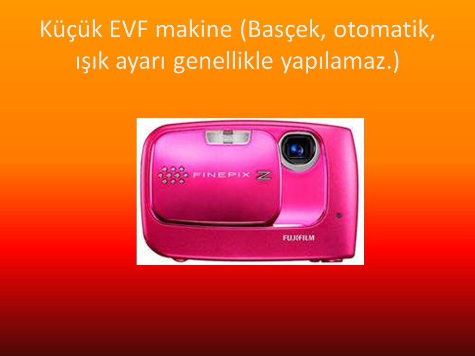 Küçük EVF makine (Basçek, otomatik, ışık ayarı genellikle yapılamaz.)