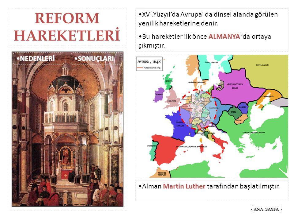 REFORM HAREKETLERİ XVI.Yüzyıl'da Avrupa da dinsel alanda görülen yenilik hareketlerine denir. Bu hareketler ilk önce ALMANYA 'da ortaya çıkmıştır.