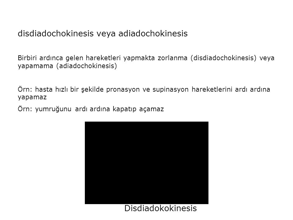 disdiadochokinesis veya adiadochokinesis