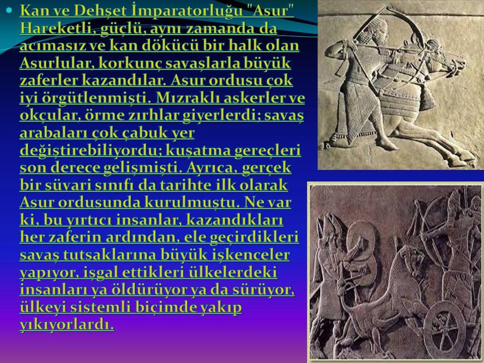Kan ve Dehşet İmparatorluğu Asur Hareketli, güçlü, aynı zamanda da acımasız ve kan dökücü bir halk olan Asurlular, korkunç savaşlarla büyük zaferler kazandılar.