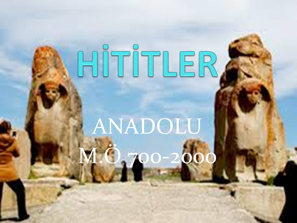 HİTİTLER ANADOLU M.Ö 700-2000