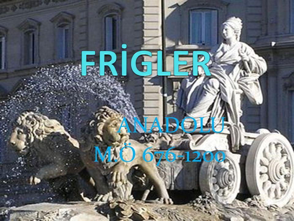 FRİGLER ANADOLU M.Ö 676-1200