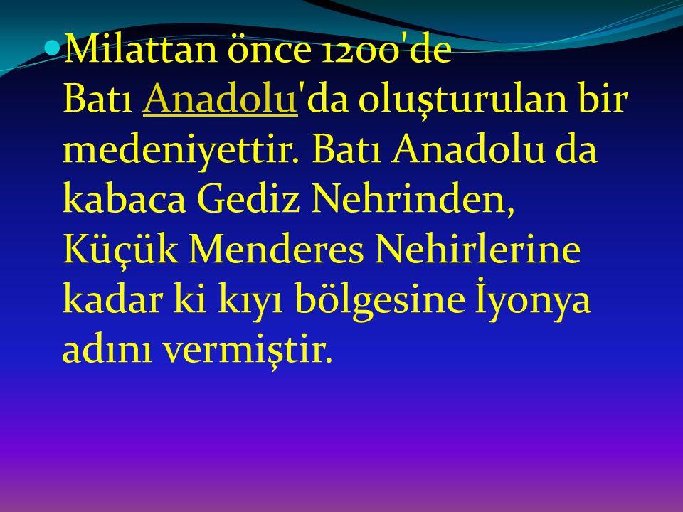 Milattan önce 1200 de Batı Anadolu da oluşturulan bir medeniyettir