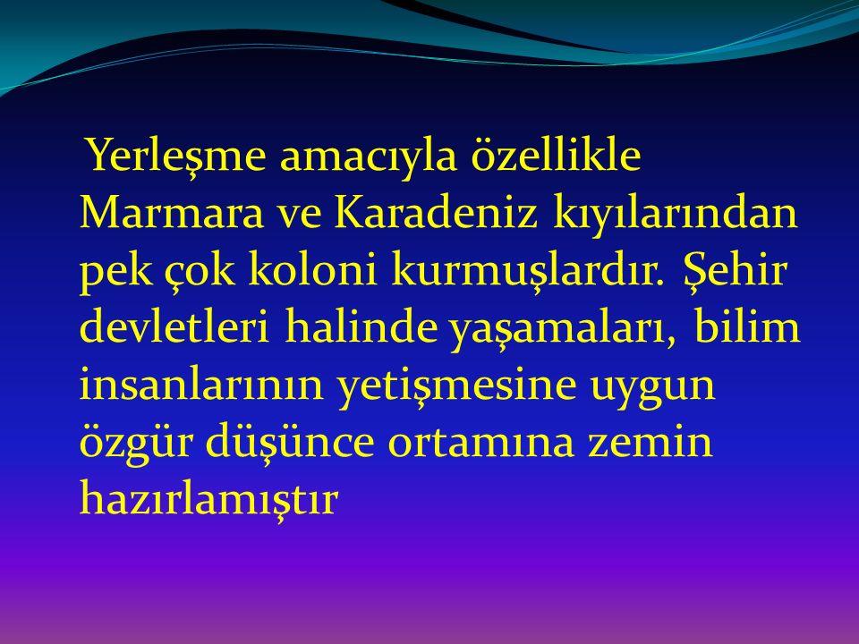 Yerleşme amacıyla özellikle Marmara ve Karadeniz kıyılarından pek çok koloni kurmuşlardır.