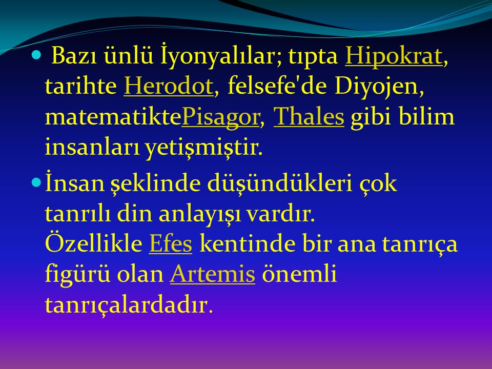 Bazı ünlü İyonyalılar; tıpta Hipokrat, tarihte Herodot, felsefe de Diyojen, matematiktePisagor, Thales gibi bilim insanları yetişmiştir.