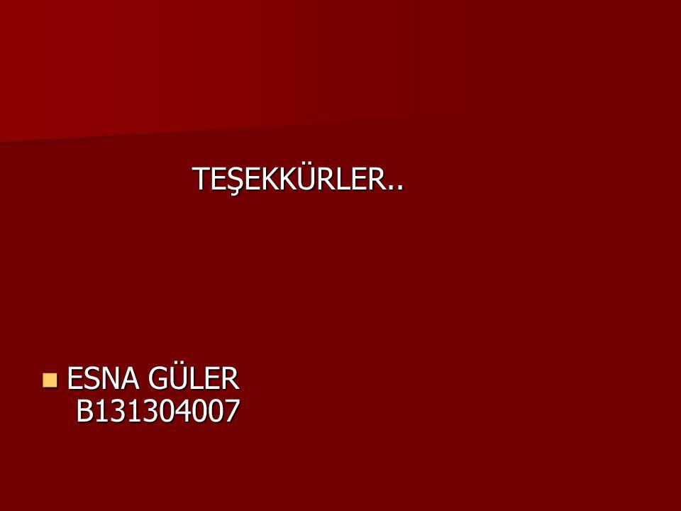 TEŞEKKÜRLER.. ESNA GÜLER B131304007