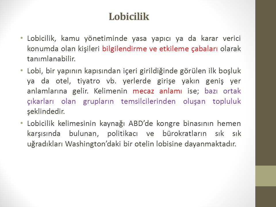 Lobicilik Lobicilik, kamu yönetiminde yasa yapıcı ya da karar verici konumda olan kişileri bilgilendirme ve etkileme çabaları olarak tanımlanabilir.
