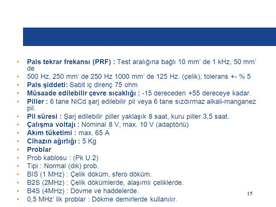 Pals tekrar frekansı (PRF) : Test aralığına bağlı 10 mm' de 1 kHz, 50 mm' de