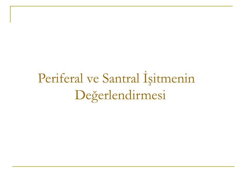 Periferal ve Santral İşitmenin Değerlendirmesi