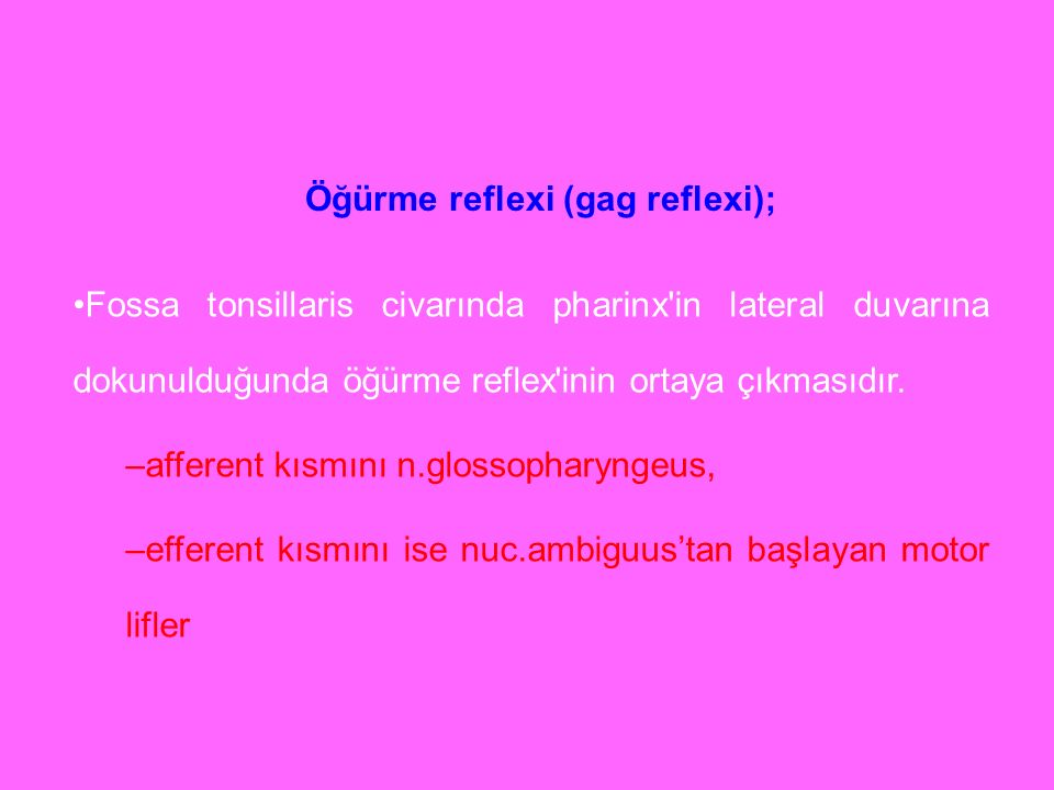 Öğürme reflexi (gag reflexi);