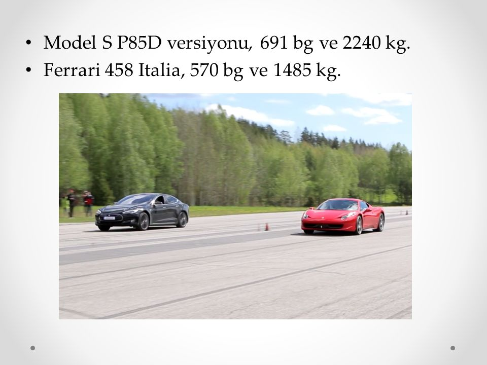 Model S P85D versiyonu, 691 bg ve 2240 kg.