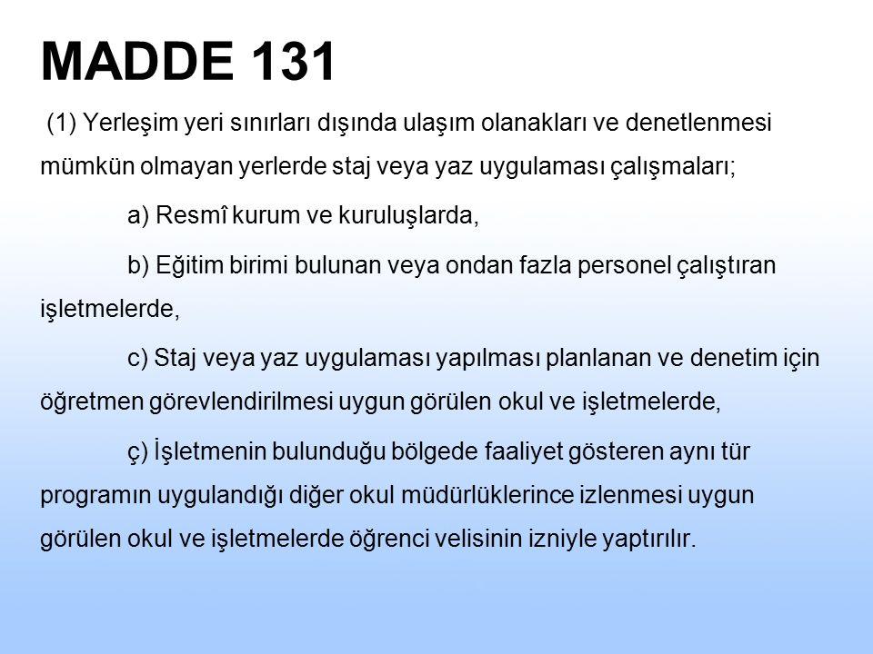 MADDE 131 (1) Yerleşim yeri sınırları dışında ulaşım olanakları ve denetlenmesi mümkün olmayan yerlerde staj veya yaz uygulaması çalışmaları;