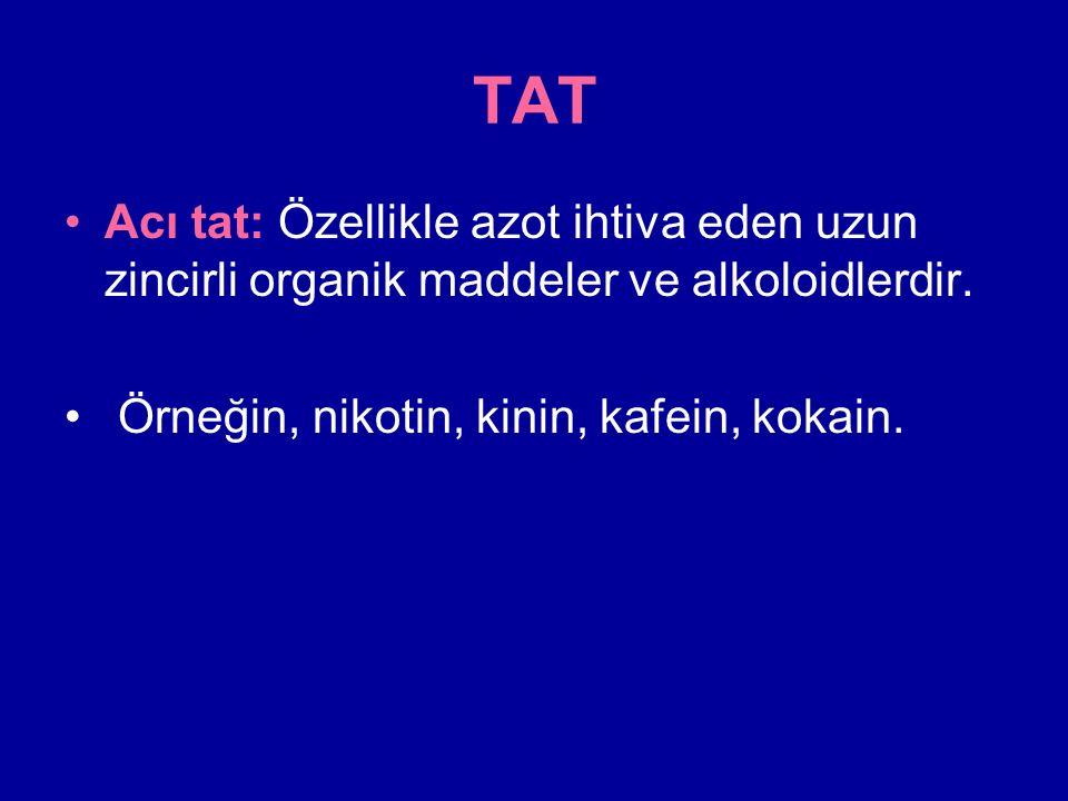 TAT Acı tat: Özellikle azot ihtiva eden uzun zincirli organik maddeler ve alkoloidlerdir.