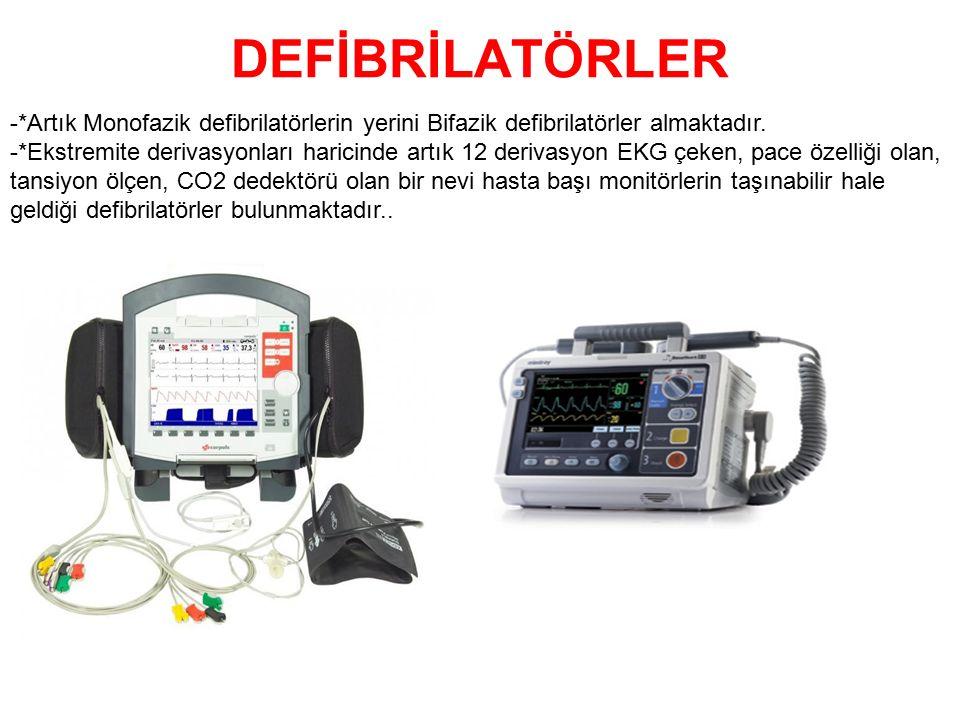 DEFİBRİLATÖRLER -*Artık Monofazik defibrilatörlerin yerini Bifazik defibrilatörler almaktadır.
