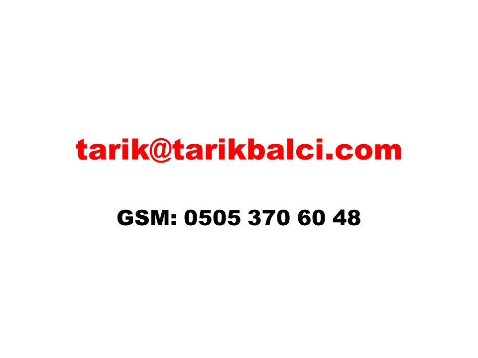 tarik@tarikbalci.com GSM: 0505 370 60 48