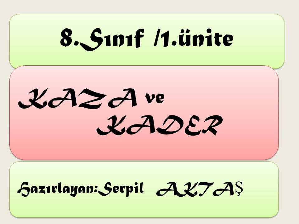 8.Sınıf /1.ünite KAZA ve KADER Hazırlayan:Serpil AKTAŞ