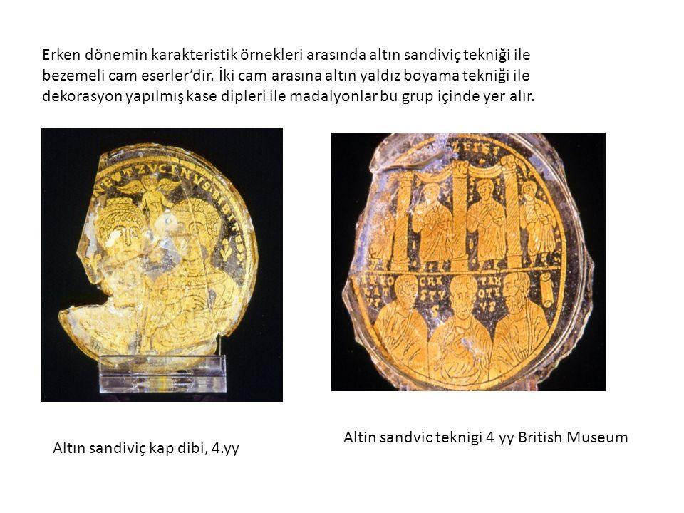 Erken dönemin karakteristik örnekleri arasında altın sandiviç tekniği ile bezemeli cam eserler'dir. İki cam arasına altın yaldız boyama tekniği ile dekorasyon yapılmış kase dipleri ile madalyonlar bu grup içinde yer alır.