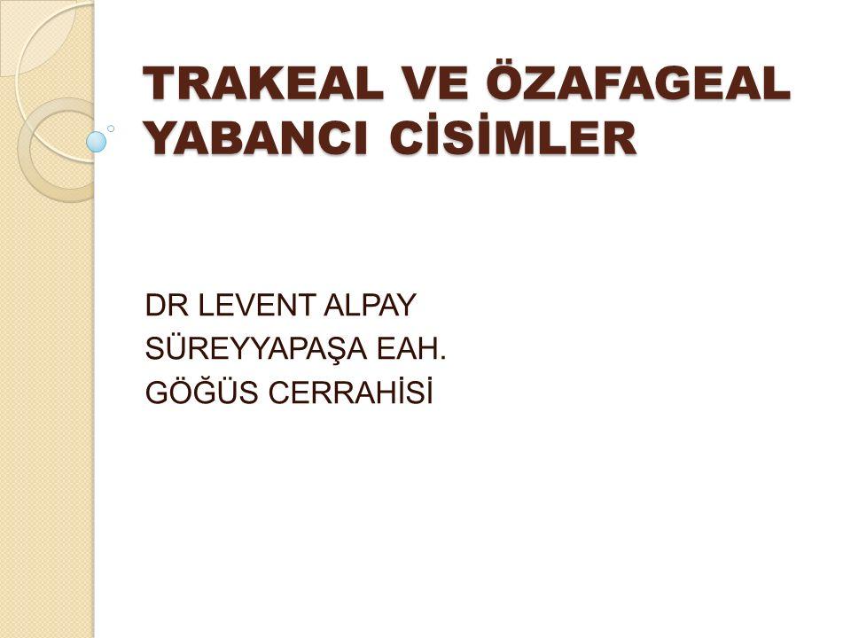 TRAKEAL VE ÖZAFAGEAL YABANCI CİSİMLER
