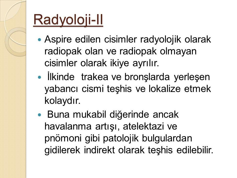 Radyoloji-II Aspire edilen cisimler radyolojik olarak radiopak olan ve radiopak olmayan cisimler olarak ikiye ayrılır.