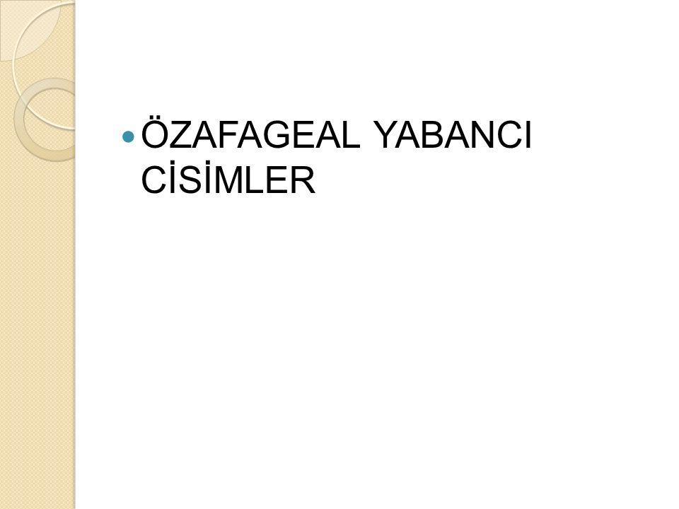ÖZAFAGEAL YABANCI CİSİMLER