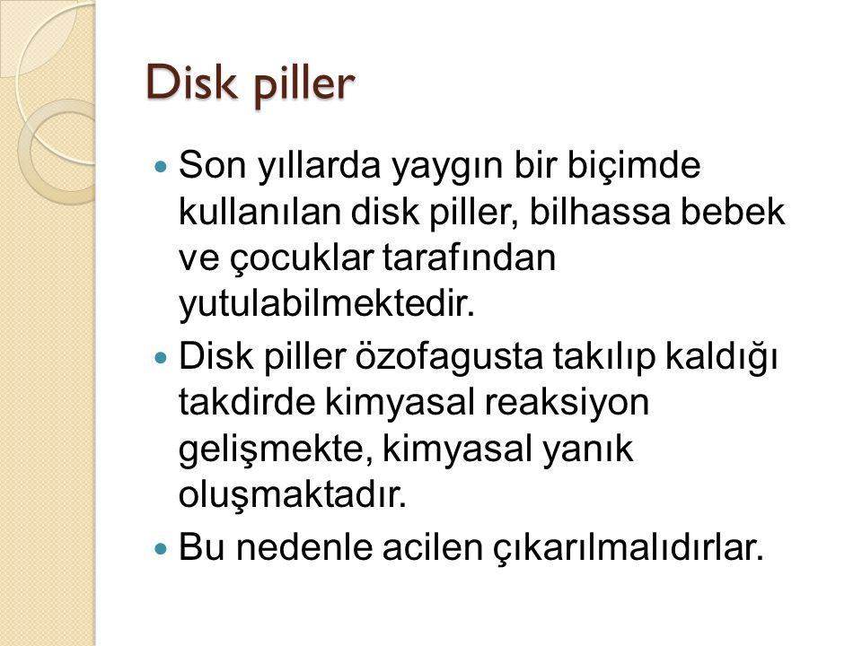 Disk piller Son yıllarda yaygın bir biçimde kullanılan disk piller, bilhassa bebek ve çocuklar tarafından yutulabilmektedir.