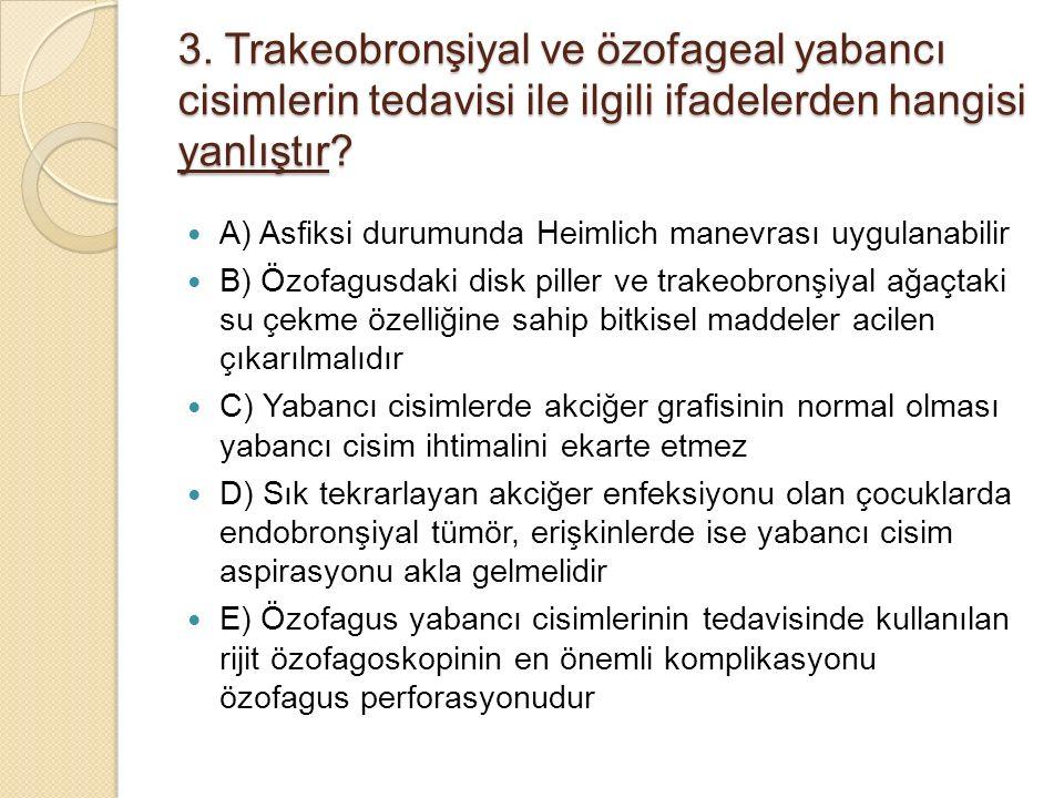 3. Trakeobronşiyal ve özofageal yabancı cisimlerin tedavisi ile ilgili ifadelerden hangisi yanlıştır