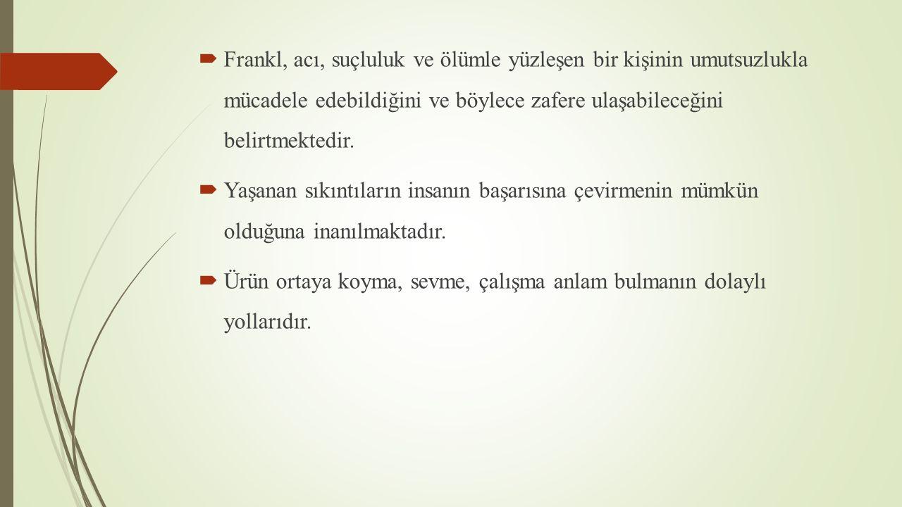 Frankl, acı, suçluluk ve ölümle yüzleşen bir kişinin umutsuzlukla mücadele edebildiğini ve böylece zafere ulaşabileceğini belirtmektedir.