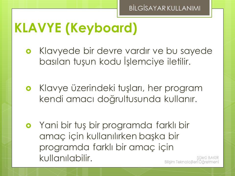 BİLGİSAYAR KULLANIMI KLAVYE (Keyboard) Klavyede bir devre vardır ve bu sayede basılan tuşun kodu İşlemciye iletilir.
