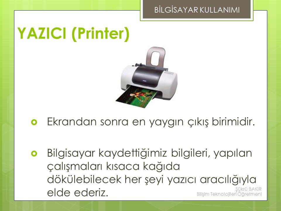 YAZICI (Printer) Ekrandan sonra en yaygın çıkış birimidir.