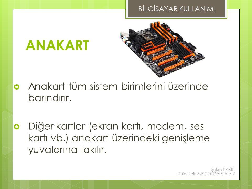 ANAKART Anakart tüm sistem birimlerini üzerinde barındırır.