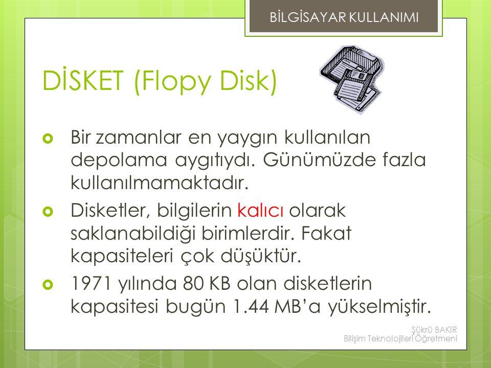 BİLGİSAYAR KULLANIMI DİSKET (Flopy Disk) Bir zamanlar en yaygın kullanılan depolama aygıtıydı. Günümüzde fazla kullanılmamaktadır.