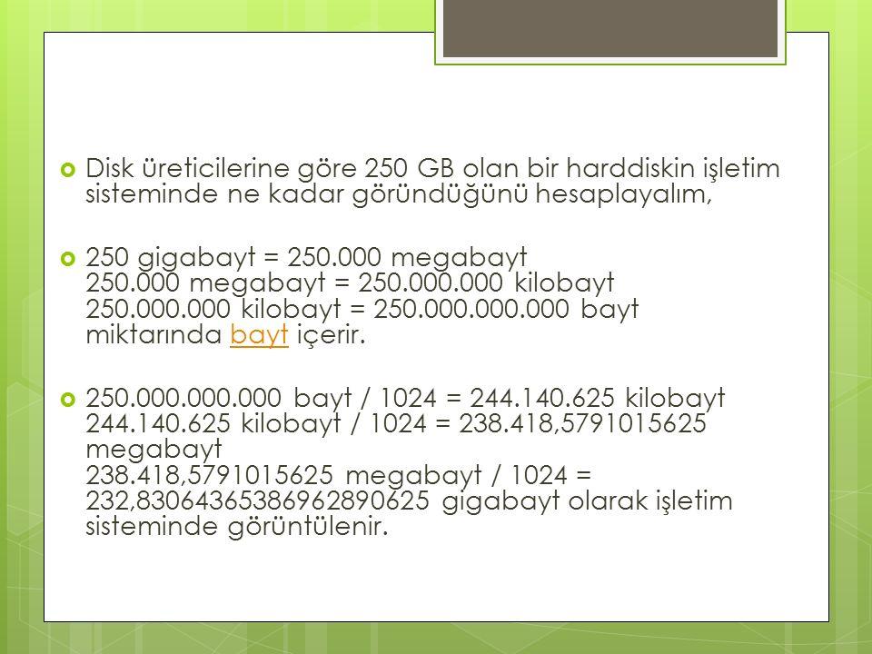 Disk üreticilerine göre 250 GB olan bir harddiskin işletim sisteminde ne kadar göründüğünü hesaplayalım,