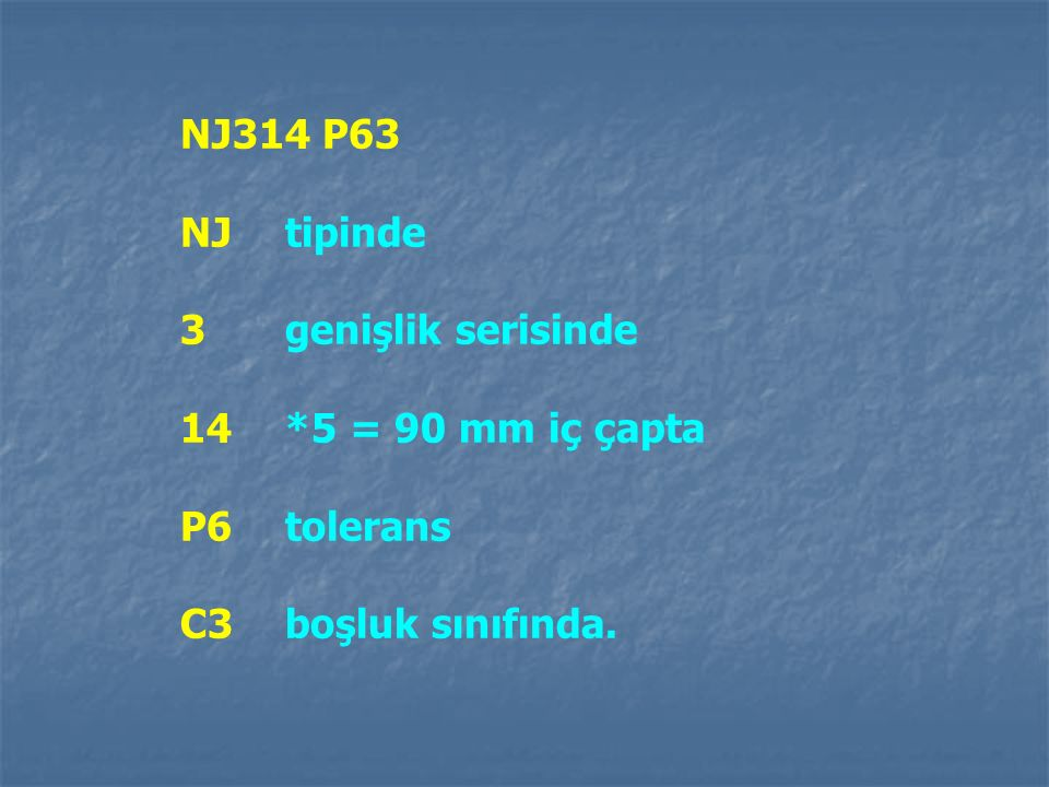 NJ314 P63 NJ tipinde. 3 genişlik serisinde. 14 *5 = 90 mm iç çapta.