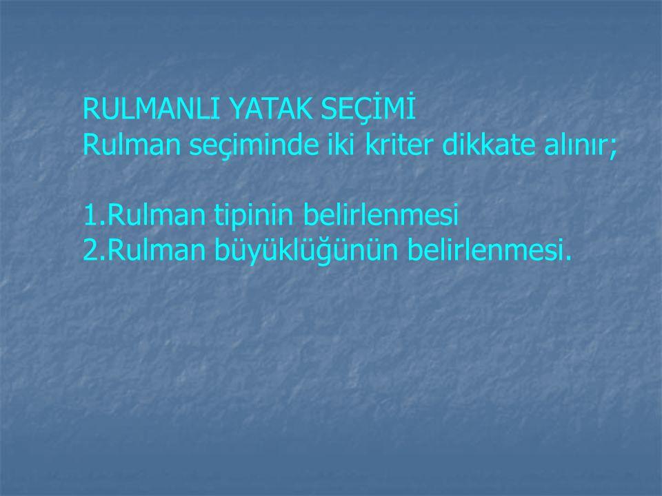RULMANLI YATAK SEÇİMİ Rulman seçiminde iki kriter dikkate alınır; Rulman tipinin belirlenmesi.