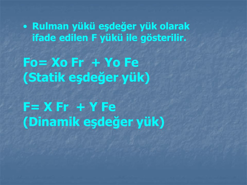 Fo= Xo Fr + Yo Fe (Statik eşdeğer yük) F= X Fr + Y Fe