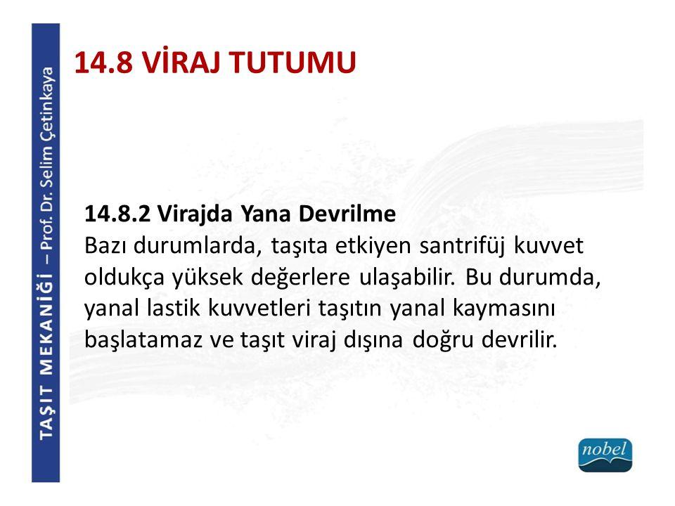 14.8 VİRAJ TUTUMU 14.8.2 Virajda Yana Devrilme