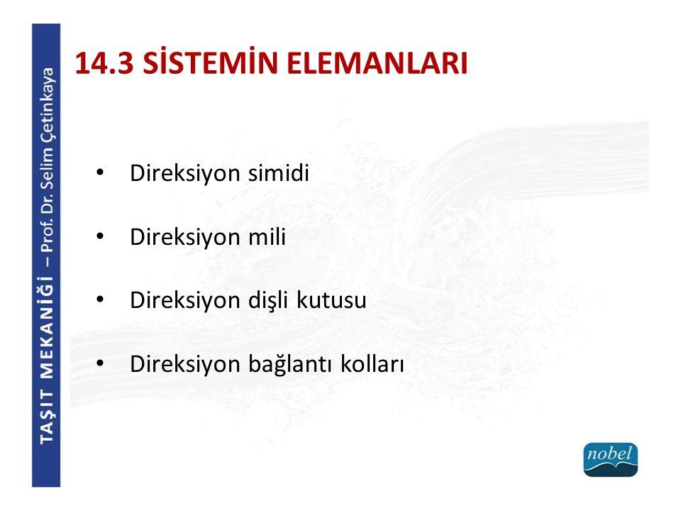 14.3 SİSTEMİN ELEMANLARI Direksiyon simidi Direksiyon mili