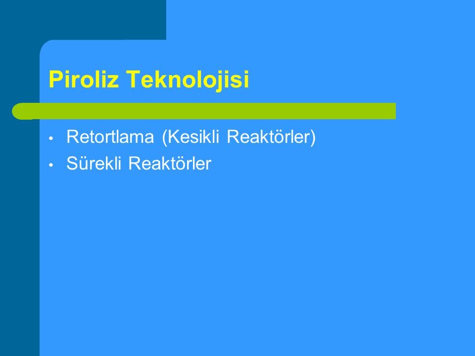 Piroliz Teknolojisi Retortlama (Kesikli Reaktörler) Sürekli Reaktörler